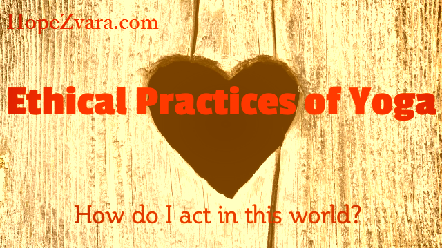 """Ethical practices of yoga – """"How is one to act in this world?"""""""