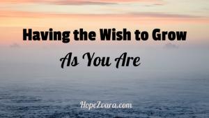having the wish to grow