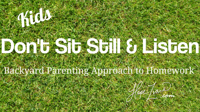 Don't Sit Still and Listen: Backyard Parenting to Homework