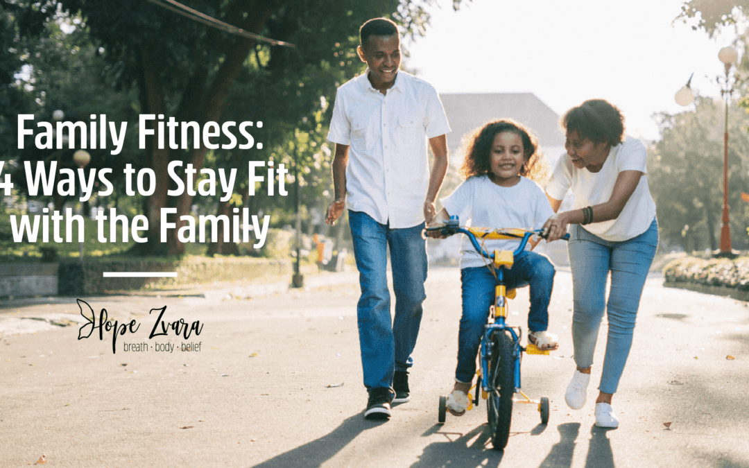 Family Fitness: 4 Ways to Stay Fit with the Family