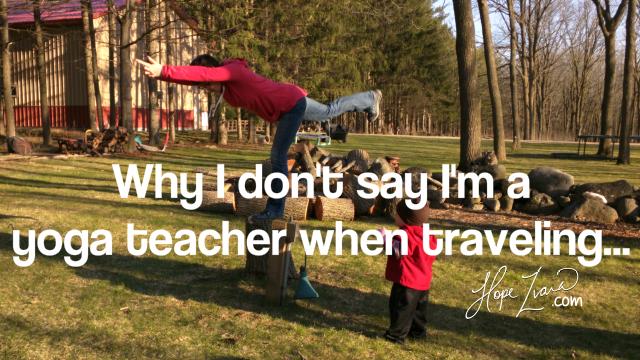 Why I Don't Say I'm A Yoga Teacher When I Go To Yoga