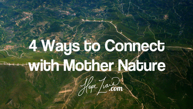 4 Ways to Connect with the Mother Nature: Every Day is Earth Day 2016