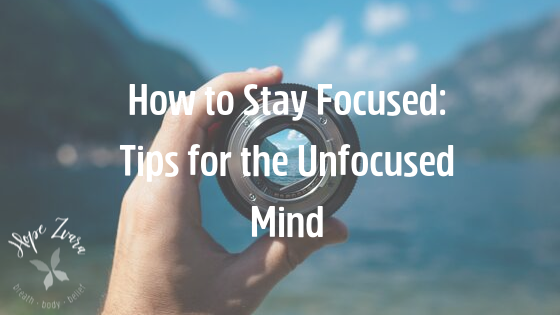 How to Stay Focused_ Tips for the Unfocused Mind