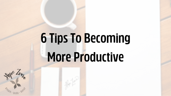 6 Tips To Becoming More Productive