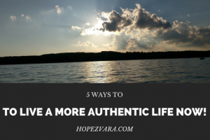5 Ways to Live a More Authentic Life NOW!