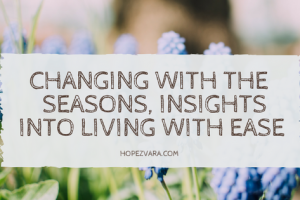 Changing with the Seasons | Insights to Living with Ease