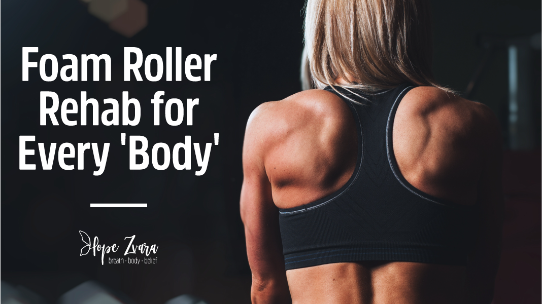 Foam Rolling Rehab for Every 'Body'