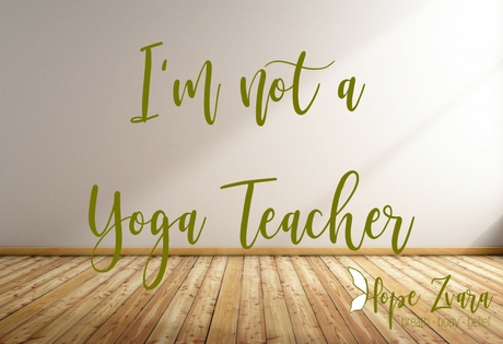 I'm Not A Yoga Teacher…
