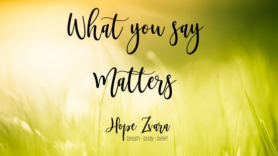 What you say matters:  5 Tips for Powerful Affirmations