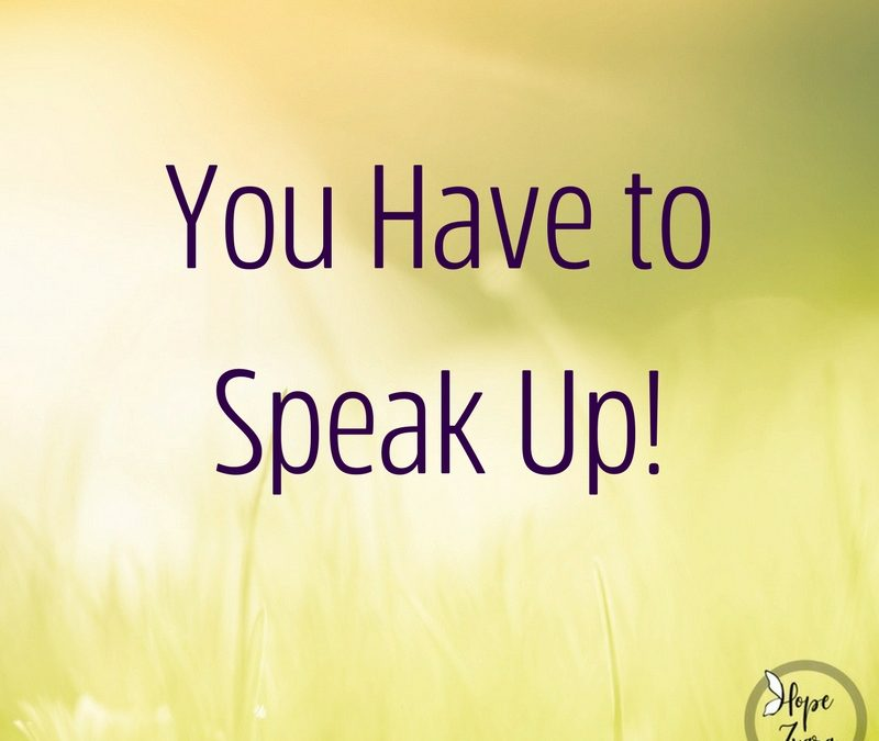 You have to SPEAK Up.