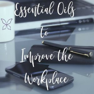Essential Oils to Improve the Workplace