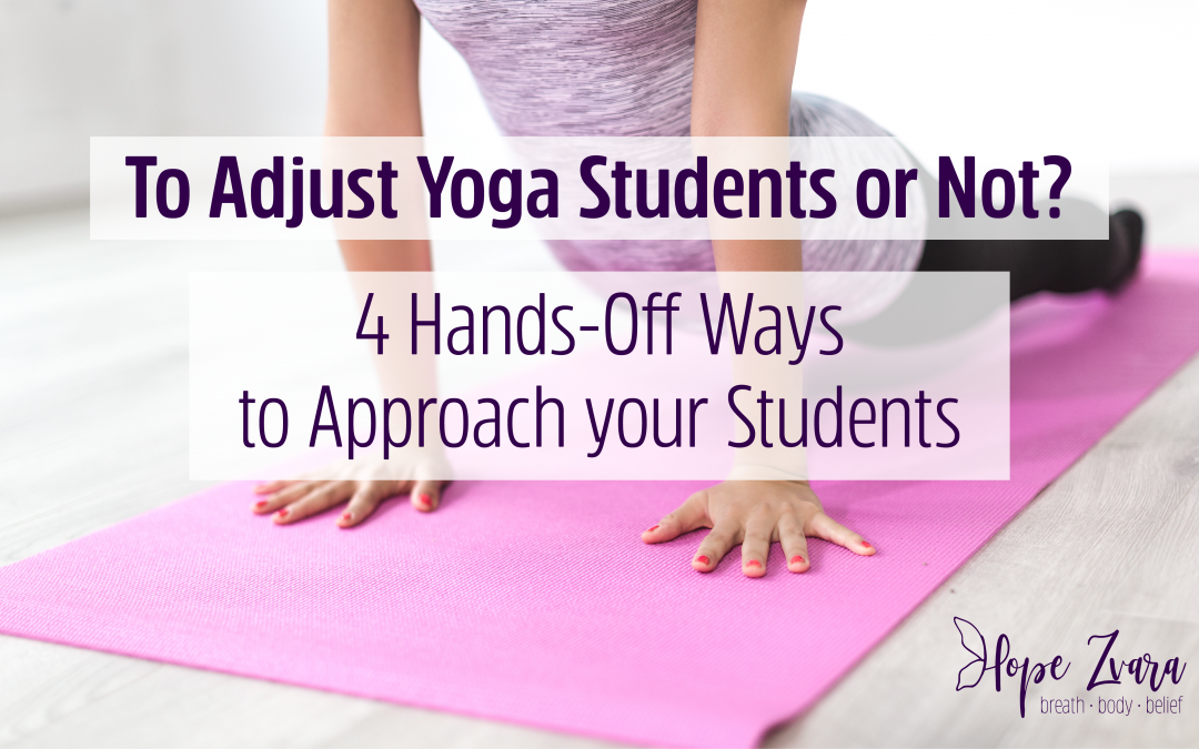 To Adjust Yoga Students or Not? Four Hands-Off Ways To Approach Your Students