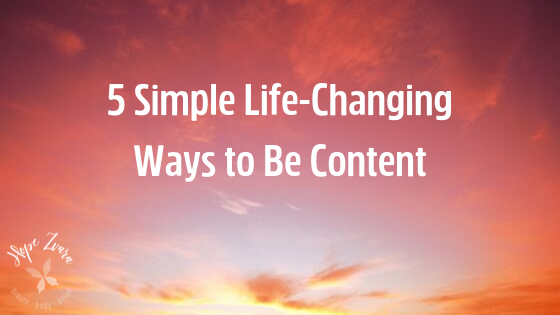5 Simple Life Changing Ways to Be Content Hope Zvara