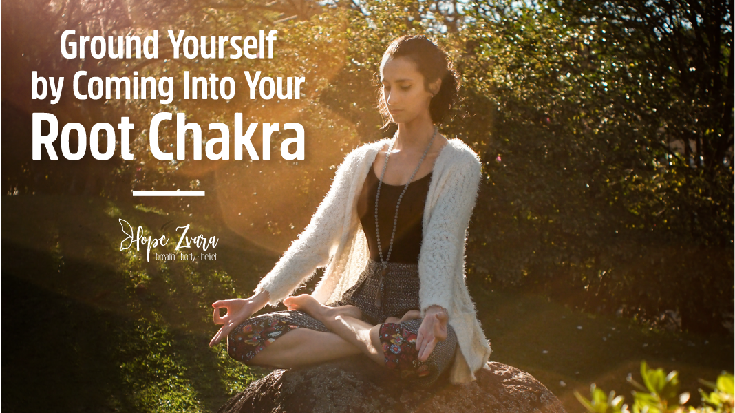 Ground Yourself by Coming Into Your Root Chakra