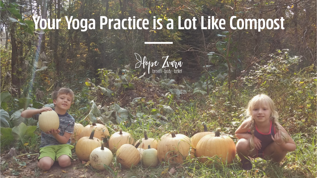 Your Yoga Practice is a Lot Like Compost