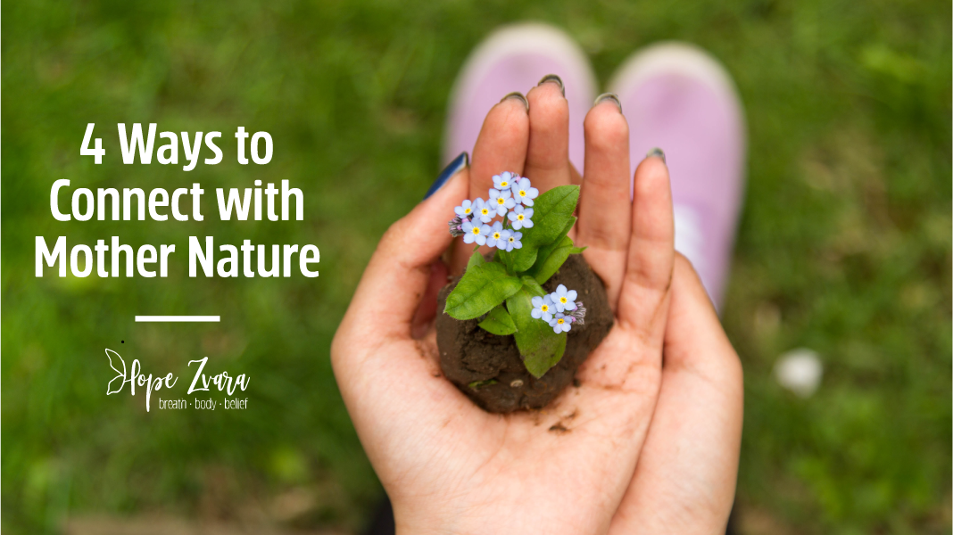 4 Ways to Connect with Mother Nature