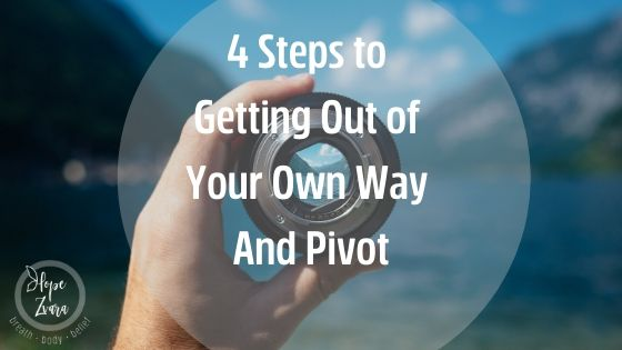 4 Steps to Getting Out of Your Own Way
