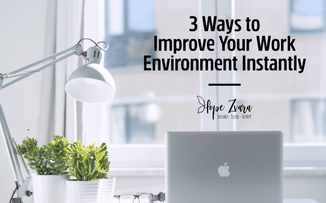 3 Ways to Improve Your Work Environment Instantly