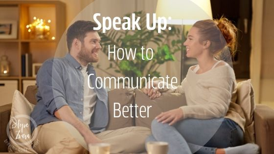 Speak Up: How to Communicate Better
