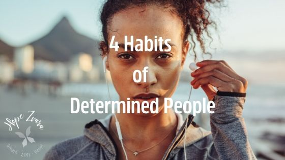 4 Habits of Determined People