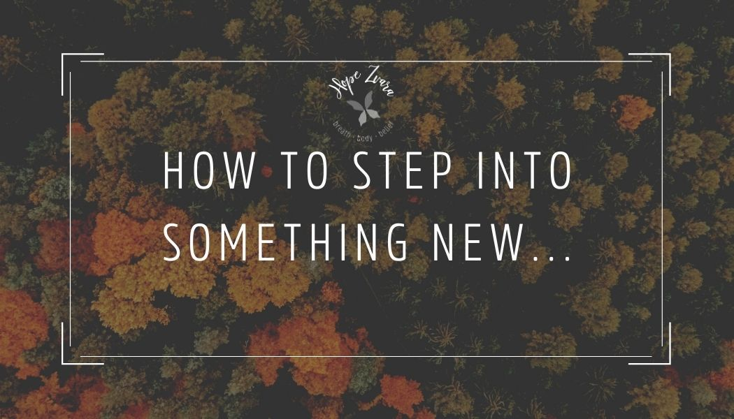 How to Step Into Something New