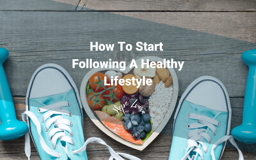 How To Start Following A Healthy Lifestyle