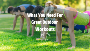 What You Need For Great Outdoor Workouts Hope Zvara blog