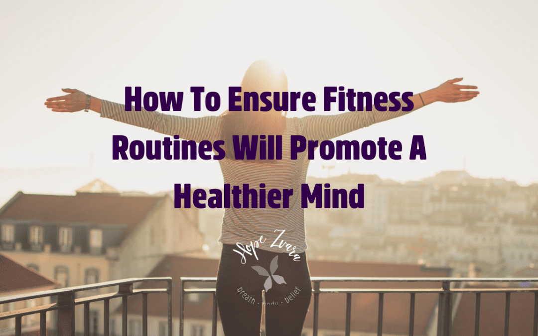 How To Ensure Fitness Routines Will Promote A Healthier Mind