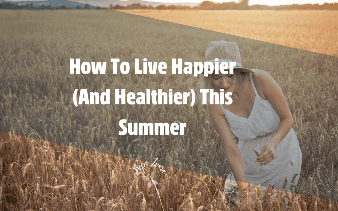 How To Live Happier (And Healthier) This Summer