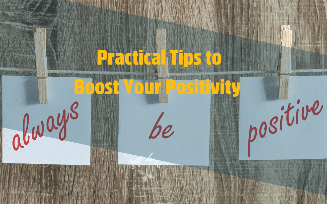 Practical Tips to Boost Your Positivity