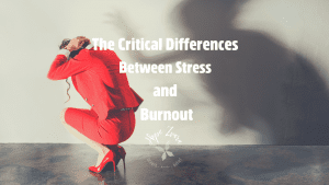 The Critical Differences Between Stress And Burnout Hope Zvara Blog