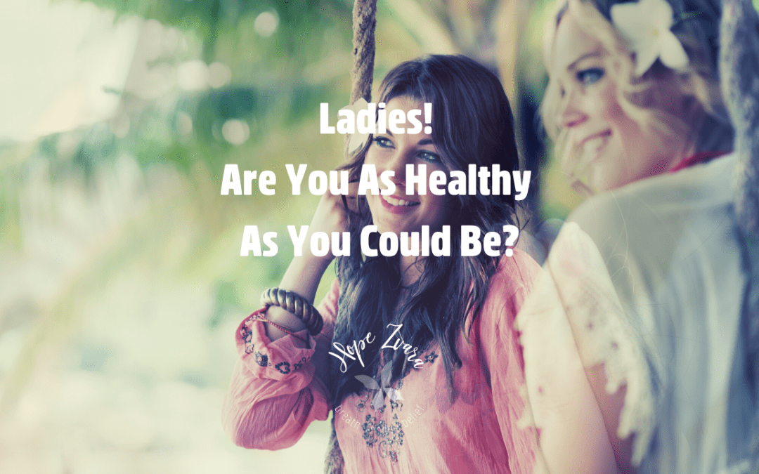 Ladies! Are You As Healthy As You Could Be?