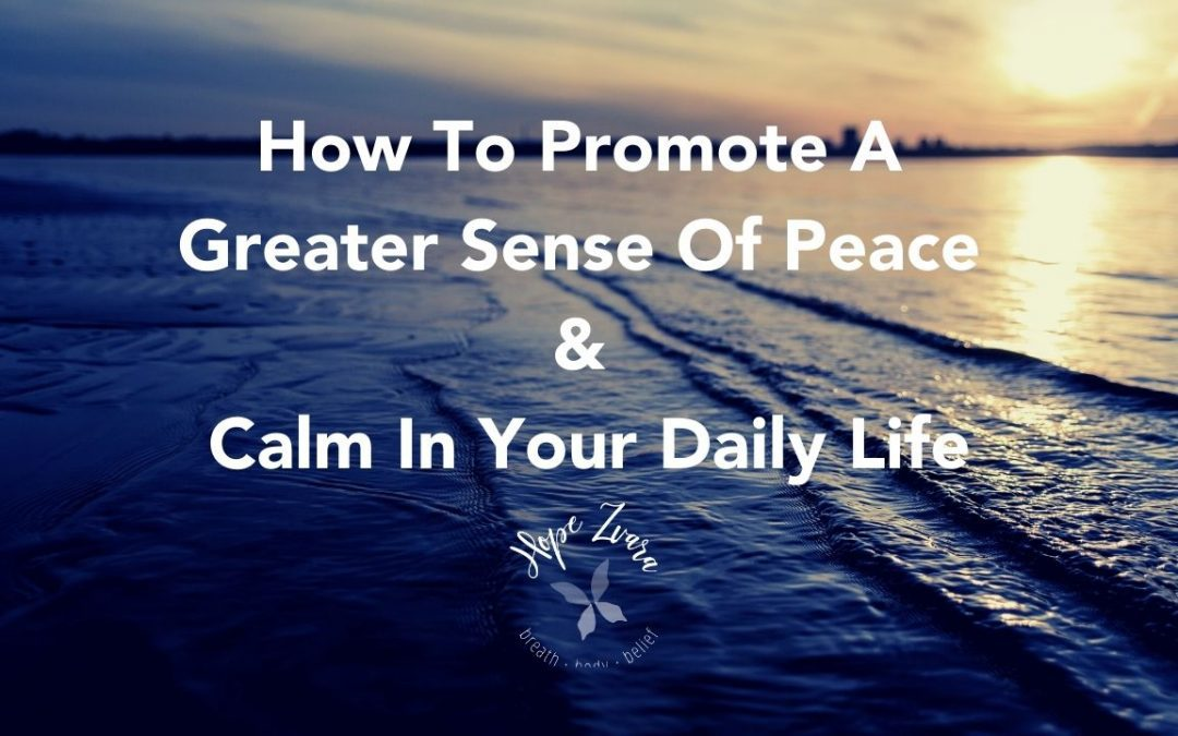 How To Promote A Greater Sense Of Peace & Calm In Your Daily Life